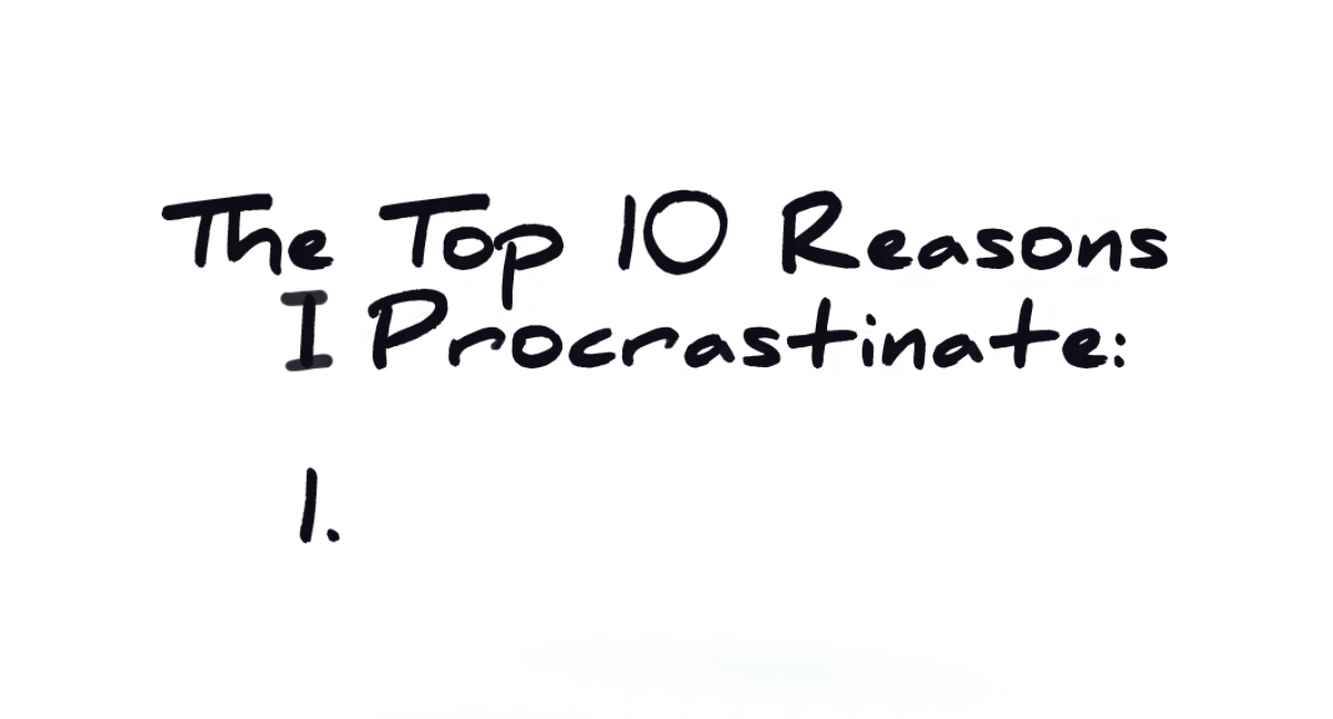 The Top 10 Reasons I Procrastinate: 1.