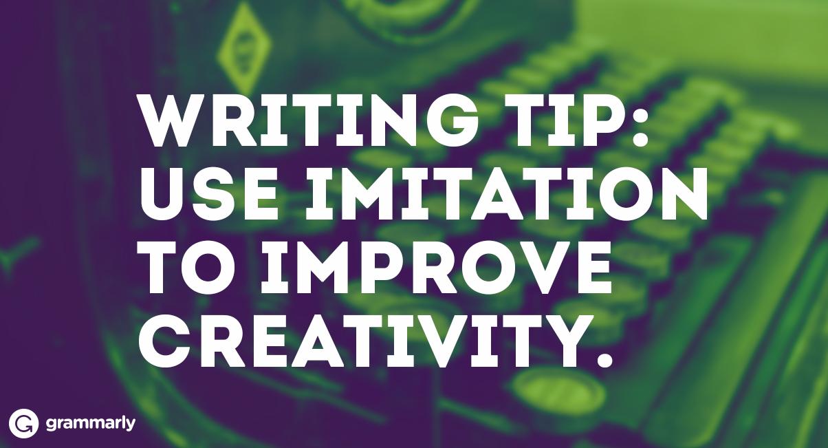 Writing Tip: Use imitation to inspire creativity