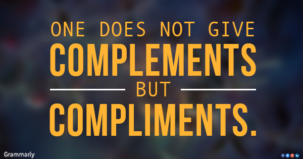 One does not give complements but compliments..
