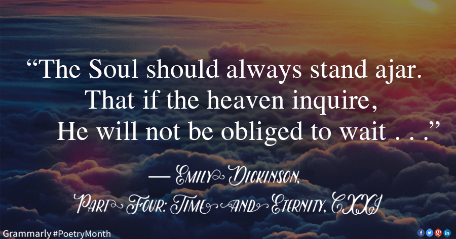 The Soul should always stand ajar. That if the heaven inquire, He will not be obliged to wait . . .