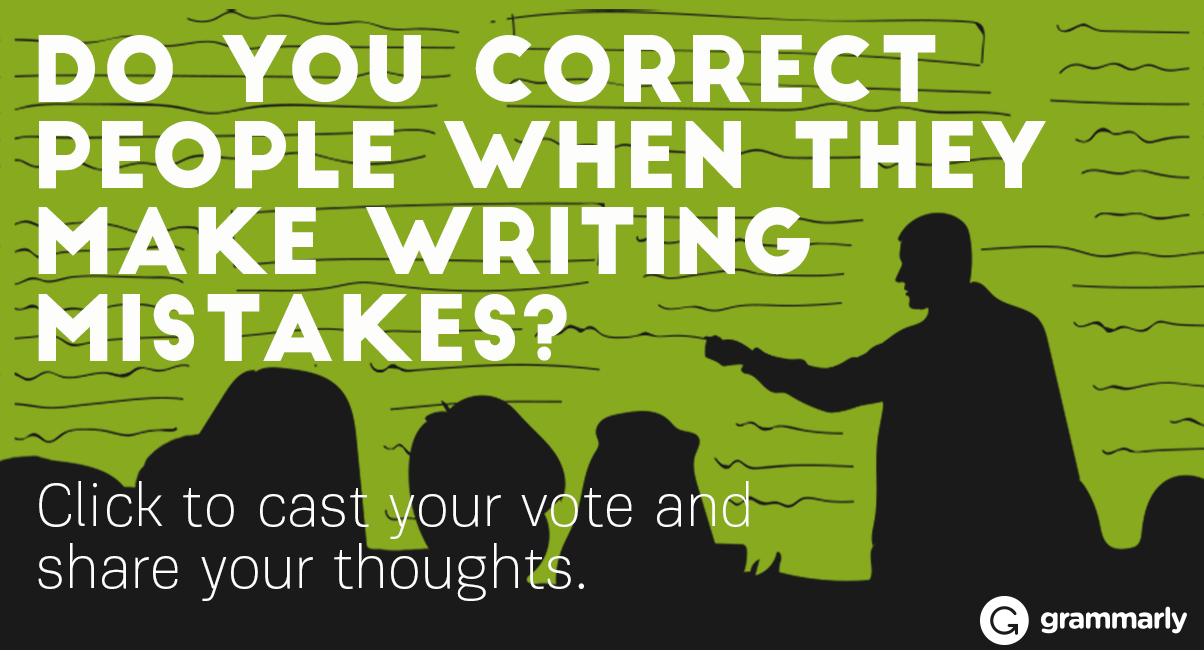 Do you correct people when they make writing mistakes?
