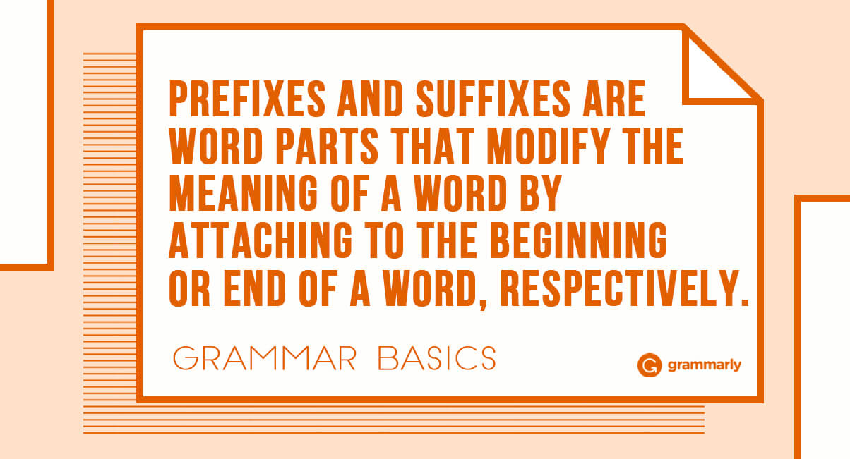 Prefixes and suffixes are word parts that modify the meaning of a word by being added to the beginning or end of a word, respectively.