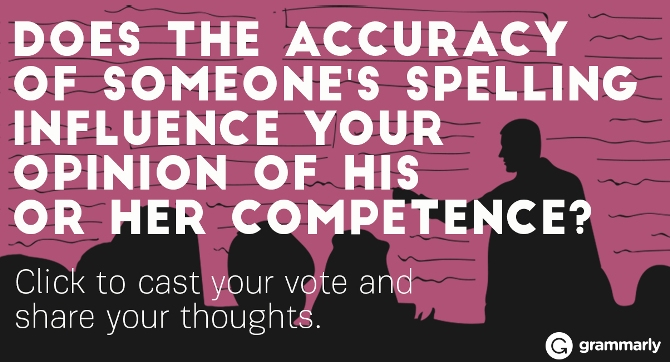 Does the accuracy of someone's spelling influence your opinion of his or her competence?