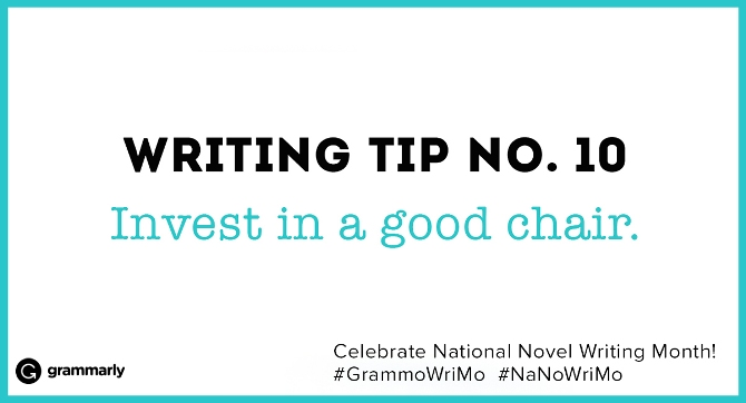 Writing Tip no. 10 Invest in a good chair. (small footer) Celebrate National Novel Writing Month! #GrammoWriMo #NaNoWriMo