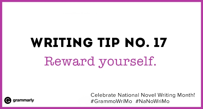 Writing Tip no. 17 Reward yourself. (small footer) Celebrate National Novel Writing Month! #GrammoWriMo #NaNoWriMo