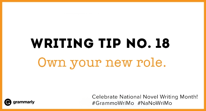 Writing Tip no. 18 Own your new role. (small footer) Celebrate National Novel Writing Month! #GrammoWriMo #NaNoWriMo