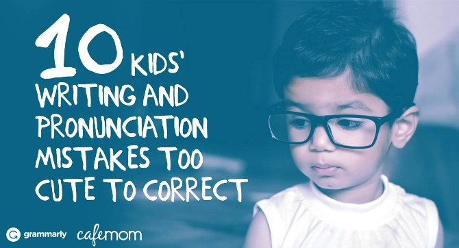 10 Kids Writing and Pronunciation Mistakes Too Cute to Correct