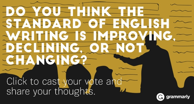 Do you think the standard of English writing is improving, declining, or isn't changing?