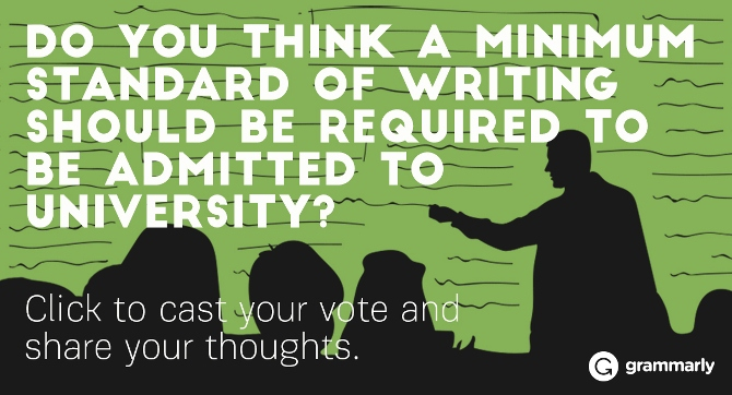 Do you think a minimum standard of writing should be required to be admitted to university?