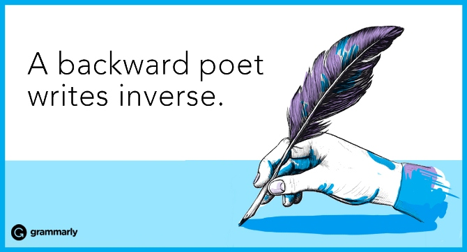 A backward poet writes inverse.